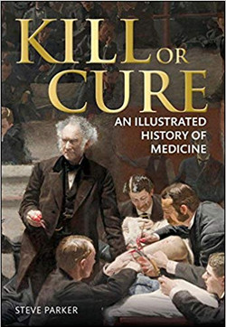 Kill or Cure, An Illustrated History of Medicine