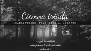 Ciemna triada, czyli makiawelizm, narcyzm i psychopatia.