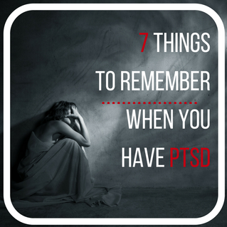 7 Thing to Remember When You Have PTSD