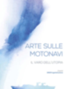"""Copertina Catalogo Mostra """"Arte Sulle Motonavi - Il Varo dell'Utopia"""""""