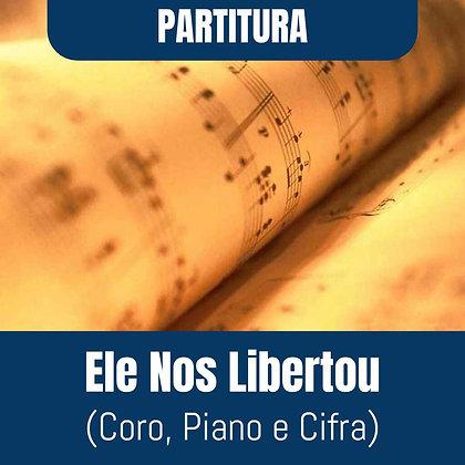 PARTITURA- Ele Nos Libertou (Coro, Piano e Cifra)