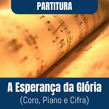 PARTITURA - A Esperança da Glória (Coro, Piano e Cifra)