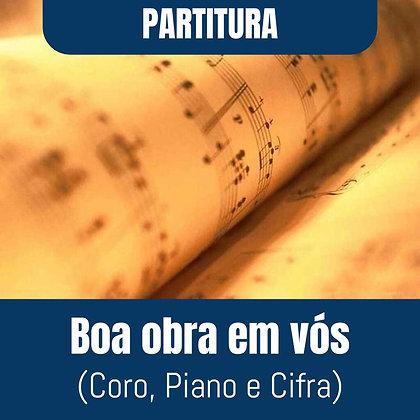 PARTITURA - Boa obra em vós (Coro, Piano e Cifra)