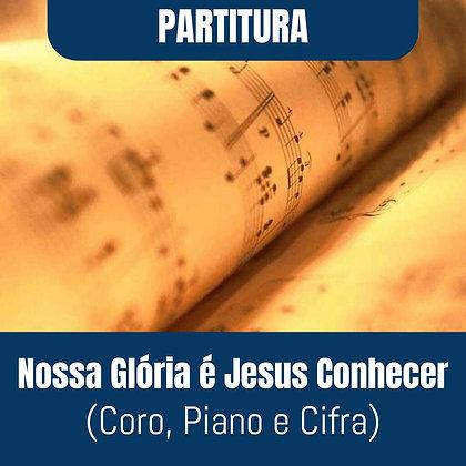 PARTITURA- Nossa Glória é Jesus Conhecer (Coro, Piano e Cifra)