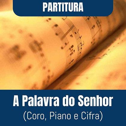 PARTITURA - A Palavra do Senhor (Coro, Piano e Cifra)