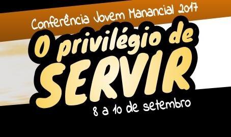 """Conferência Jovem Manancial 2017 - """"O privilégio de servir"""""""