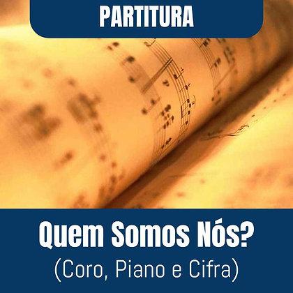 PARTITURA- Quem Somos Nós- (Coro, Piano e Cifra)