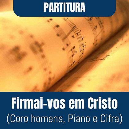 PARTITURA- Firmai-vos em Cristo (Coro masculino, Piano e Cifra)