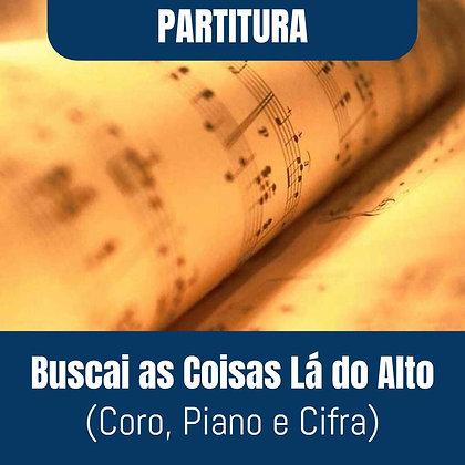 PARTITURA - Buscai as Coisas Lá do Alto (Coro, Piano e Cifra)