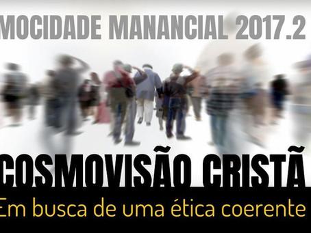 """Abertura da Mocidade 2017.2 """"Cosmovisão Cristã: em busca de uma ética coerente"""""""