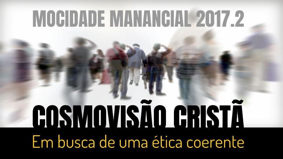 Mocidade Manancial 2017.2  - Cosmovisão Cristã