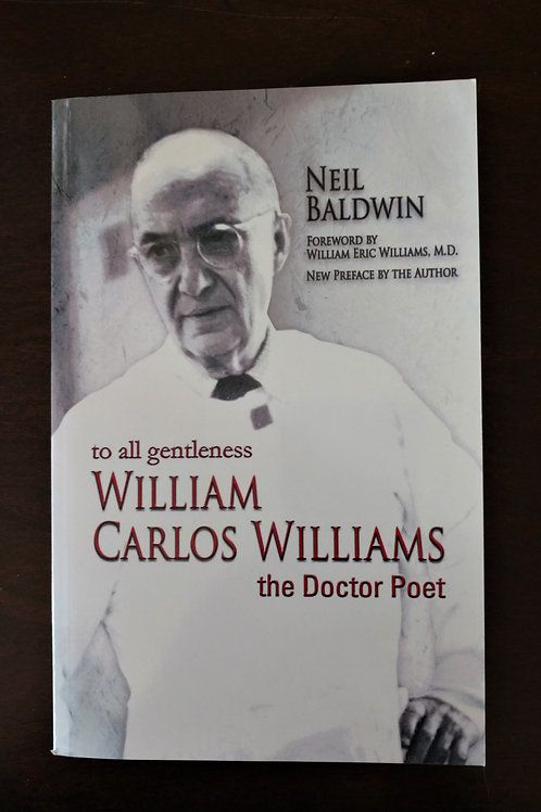 To All Gentleness William Carlos Williams, the Doctor Poet, by Neil Baldwin