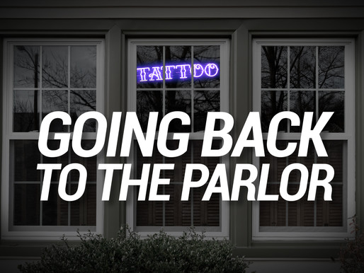 Going Back to the Tattoo Parlor