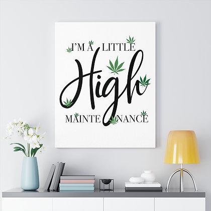 I'm a little High  Maintence ™ Canvas