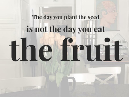 PLANTING THE SEEDS AND EATING THE FRUIT