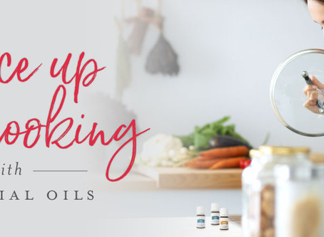 SPICE UP YOUR COOKING WITH ESSENTIAL OILS