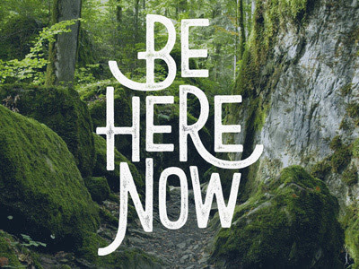 Just Be Here Now