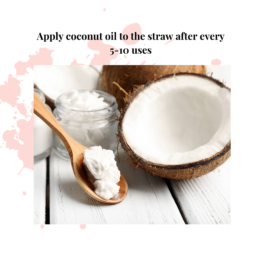 apply coconut oil to the straw after every 5-10 uses