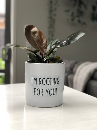 I'm Rooting For You Pot Quote