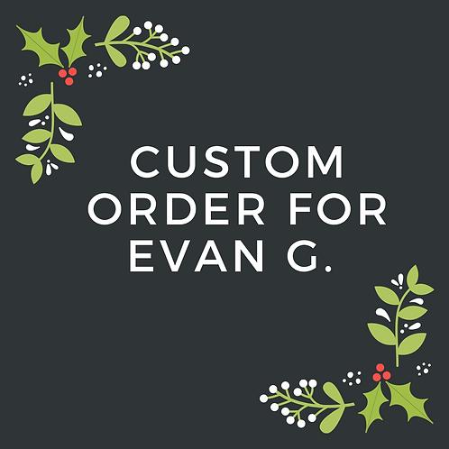 Custom Order for Evan G.