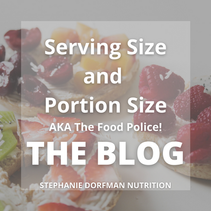 Serving Size and Portion Size - Also Known as the Food Police