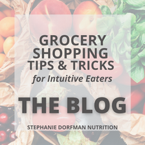 Grocery Shopping Tips & Tricks for Intuitive Eaters - A New and Improved Shopping Experience