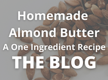 Homemade Almond Butter - Super Simple One Ingredient Recipe