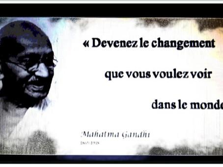 Sois le Changement que tu veux voir dans ce monde ! GANDHI