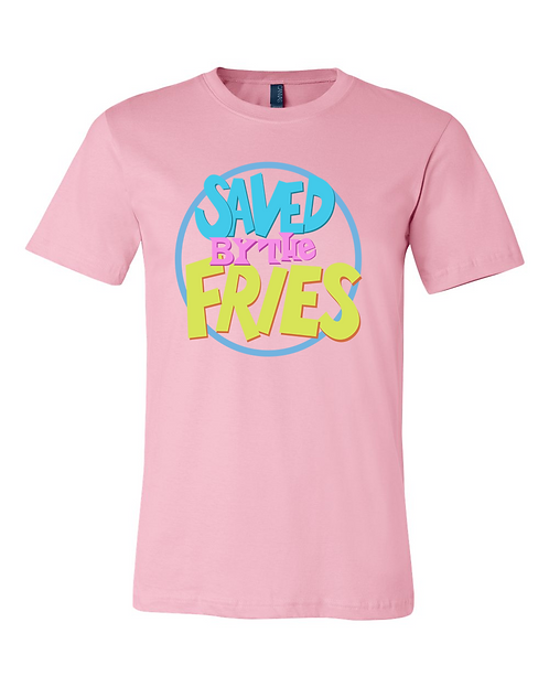 Saved By The Fries Tee