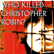 Who Killed Christopher Robin?