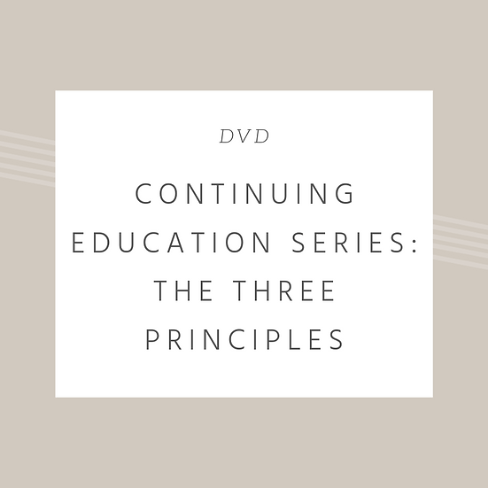 Continuing Education Series: The Three Principles