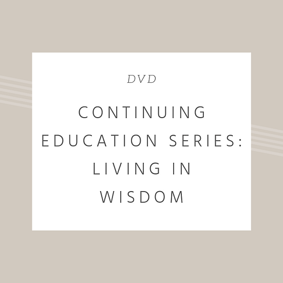 Continuing Education Series: Living in Wisdom