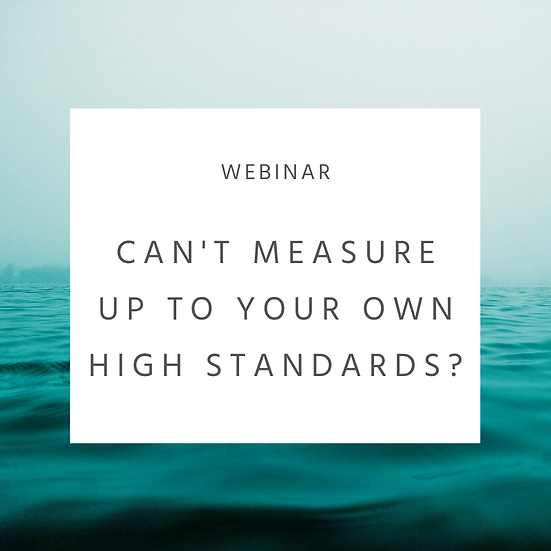 Can't Measure Up to Your Own High Standards? Webinar Series Recording
