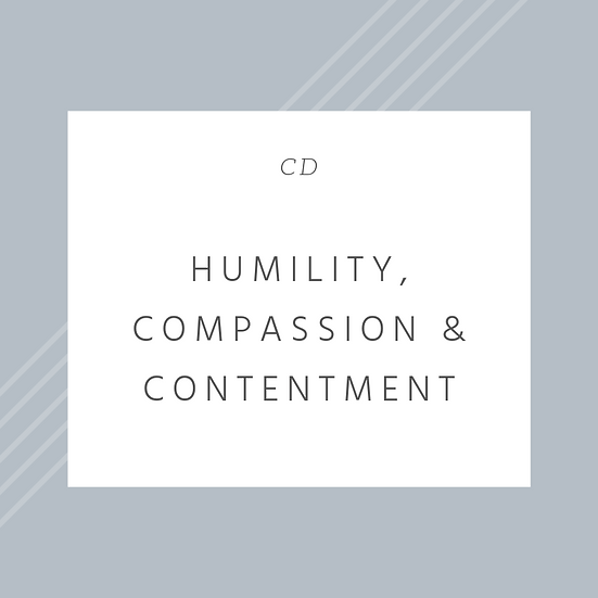 Humility, Compassion & Contentment