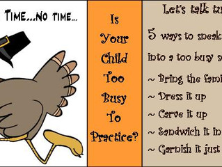 Let's Talk Turkey....5 Ways to sneak practice into a too busy schedule.