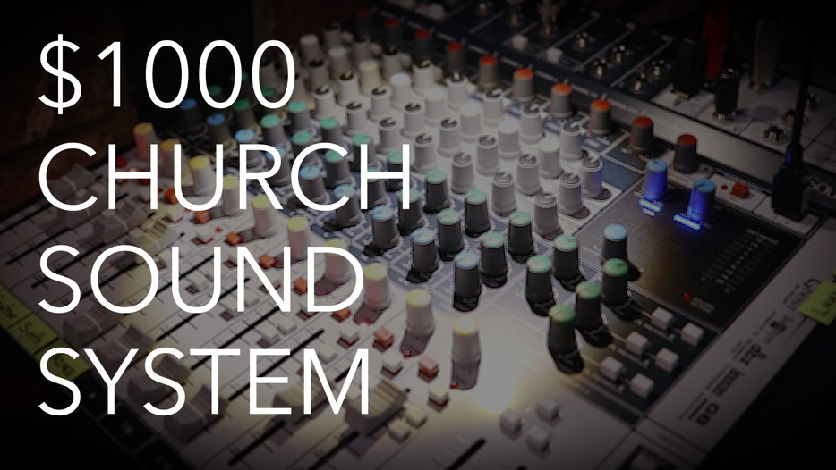 A Complete Church Sound System for $1000 (ish)