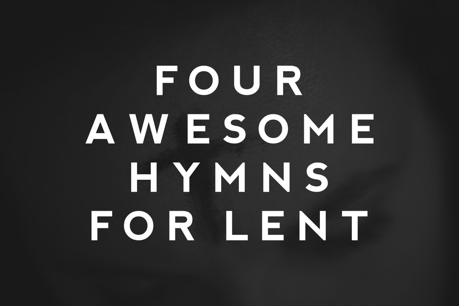 4 Hymns You Should Sing During Lent