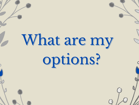 What are my options?