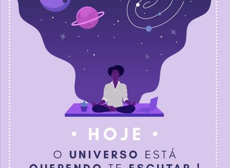 Hoje o Universo está querendo te escutar!