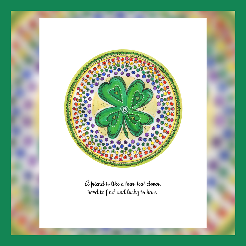 A friend is like a four-leaf clover, hard to find and lucky to have.