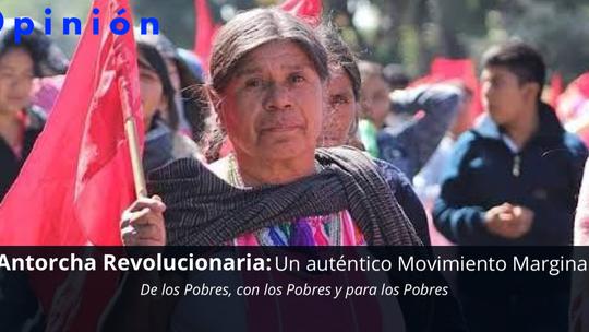 Antorcha Revolucionaria: Un auténtico Movimiento Marginal