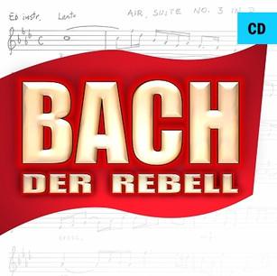 Bach - der Rebell