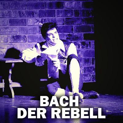 Bach der Rebell