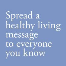Spread a healthy living message to everyone you know!