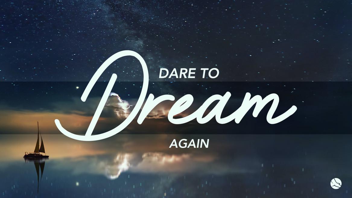 Dare to Dream Again.jpg