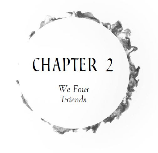Chapter 2 - We Four Friends