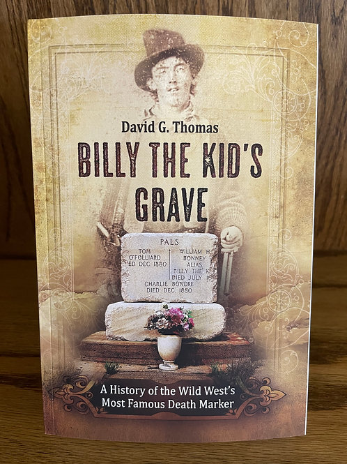 Billy the Kid's Grave: A History of the Wild West's Most Famous Death Marker