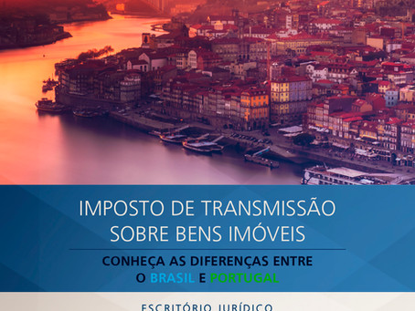 Imposto de transmissão sobre bens imóveis. Conheça a diferença entre Brasil e Portugal.