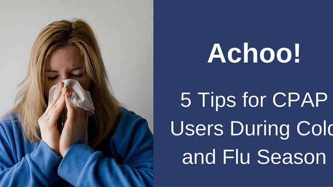 Achoo! 5 Tips for CPAP Users During Cold and Flu Season