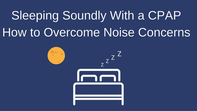Sleeping Soundly With a CPAP: How to Overcome Noise Concerns